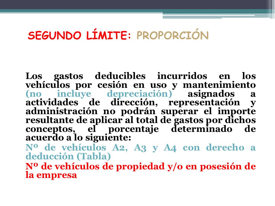SEGUNDO LÍMITE: PROPORCIÓN Los gastos deducibles incurridos en los vehículos por cesión en uso y mantenimiento (no incluye depreciación) asignados a a