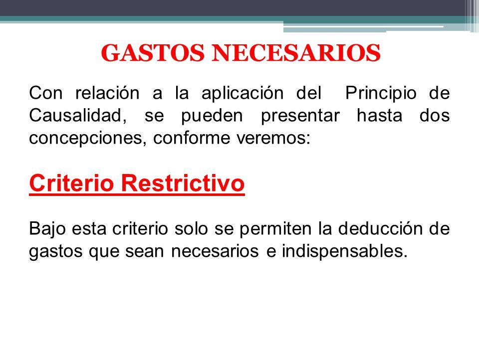GASTOS NECESARIOS Con relación a la aplicación del Principio de Causalidad, se pueden presentar hasta dos concepciones, conforme veremos: Criterio Res