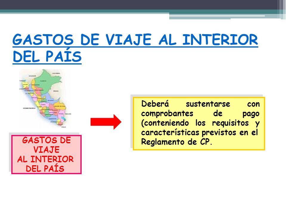 GASTOS DE VIAJE AL INTERIOR DEL PAÍS GASTOS DE VIAJE AL INTERIOR DEL PAÍS GASTOS DE VIAJE AL INTERIOR DEL PAÍS Deberá sustentarse con comprobantes de