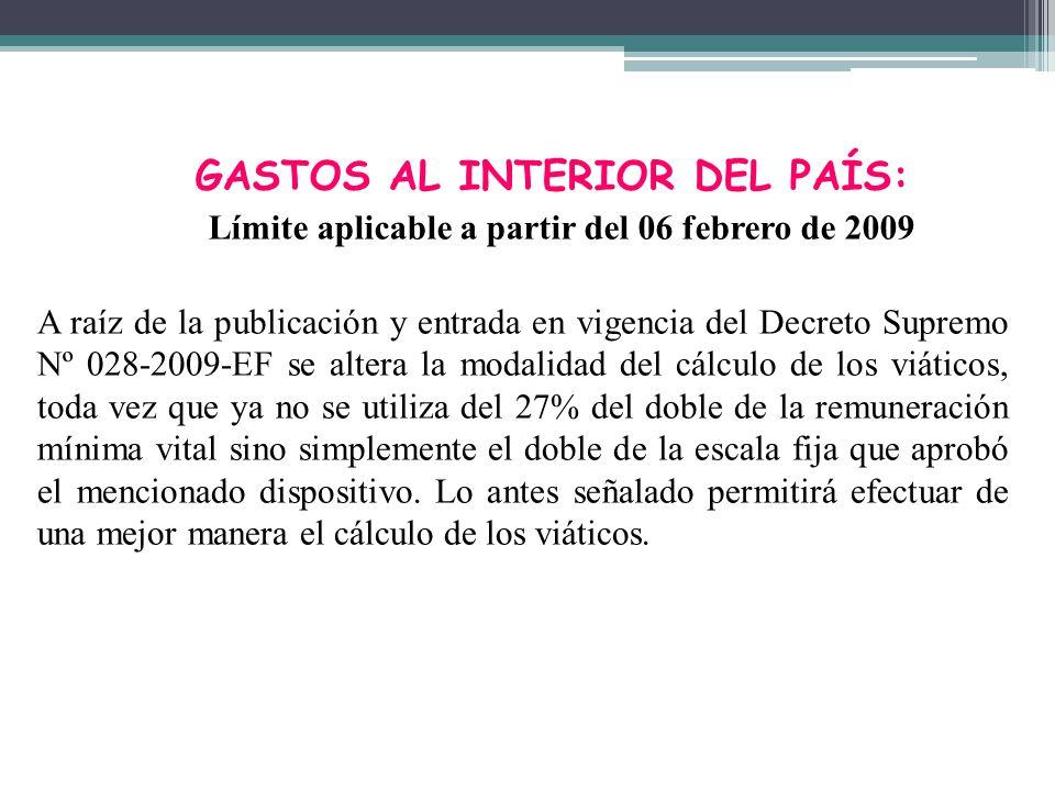 GASTOS AL INTERIOR DEL PAÍS: Límite aplicable a partir del 06 febrero de 2009 A raíz de la publicación y entrada en vigencia del Decreto Supremo Nº 02