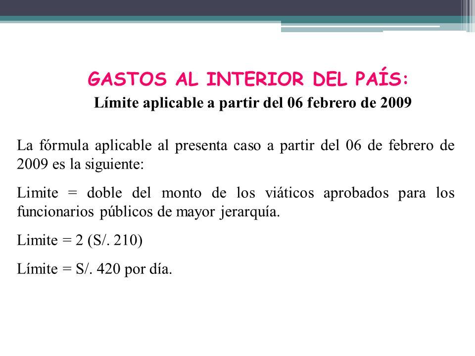 GASTOS AL INTERIOR DEL PAÍS: Límite aplicable a partir del 06 febrero de 2009 La fórmula aplicable al presenta caso a partir del 06 de febrero de 2009