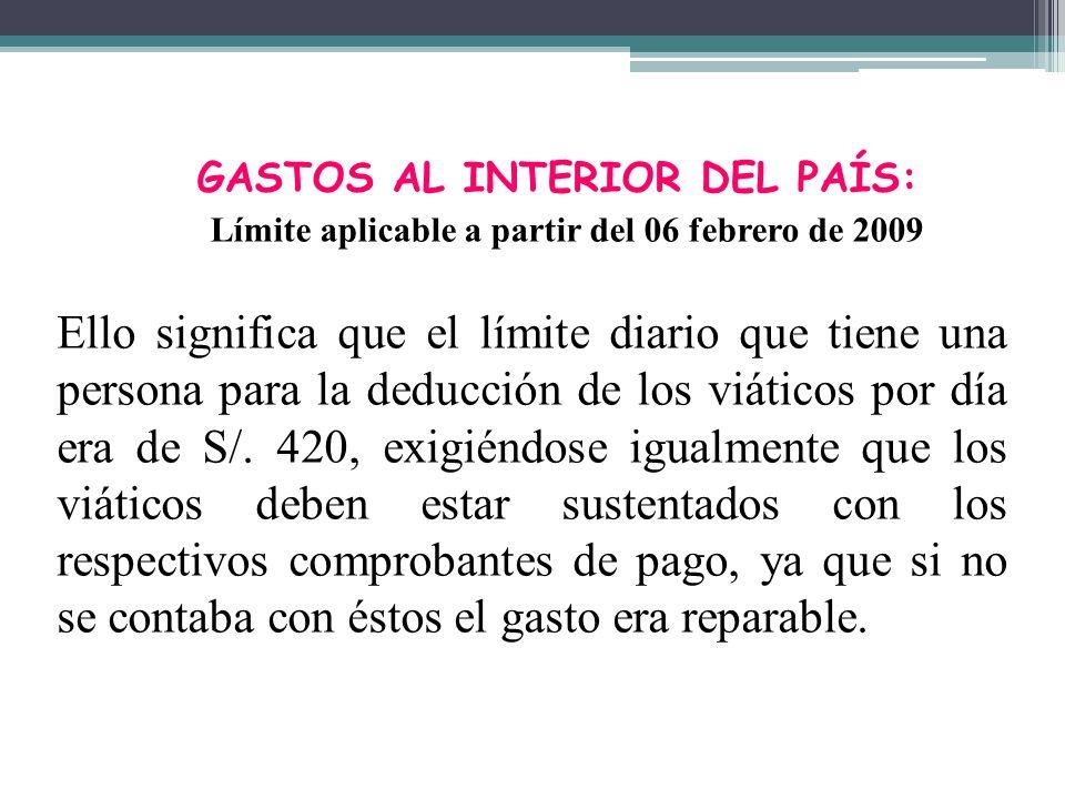 GASTOS AL INTERIOR DEL PAÍS: Límite aplicable a partir del 06 febrero de 2009 Ello significa que el límite diario que tiene una persona para la deducc