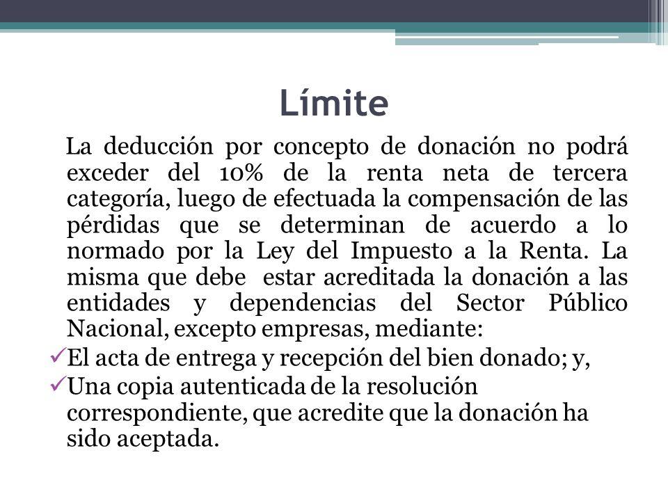 Límite La deducción por concepto de donación no podrá exceder del 10% de la renta neta de tercera categoría, luego de efectuada la compensación de las