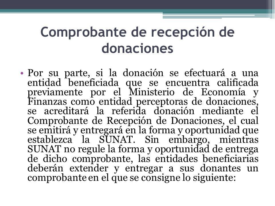 Comprobante de recepción de donaciones Por su parte, si la donación se efectuará a una entidad beneficiada que se encuentra calificada previamente por