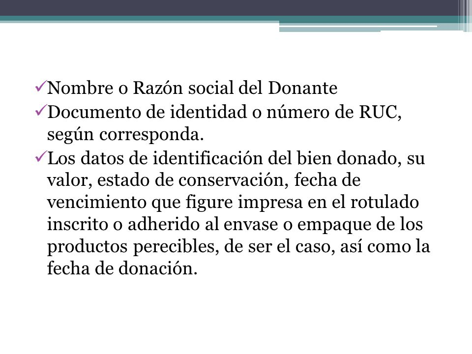Nombre o Razón social del Donante Documento de identidad o número de RUC, según corresponda. Los datos de identificación del bien donado, su valor, es