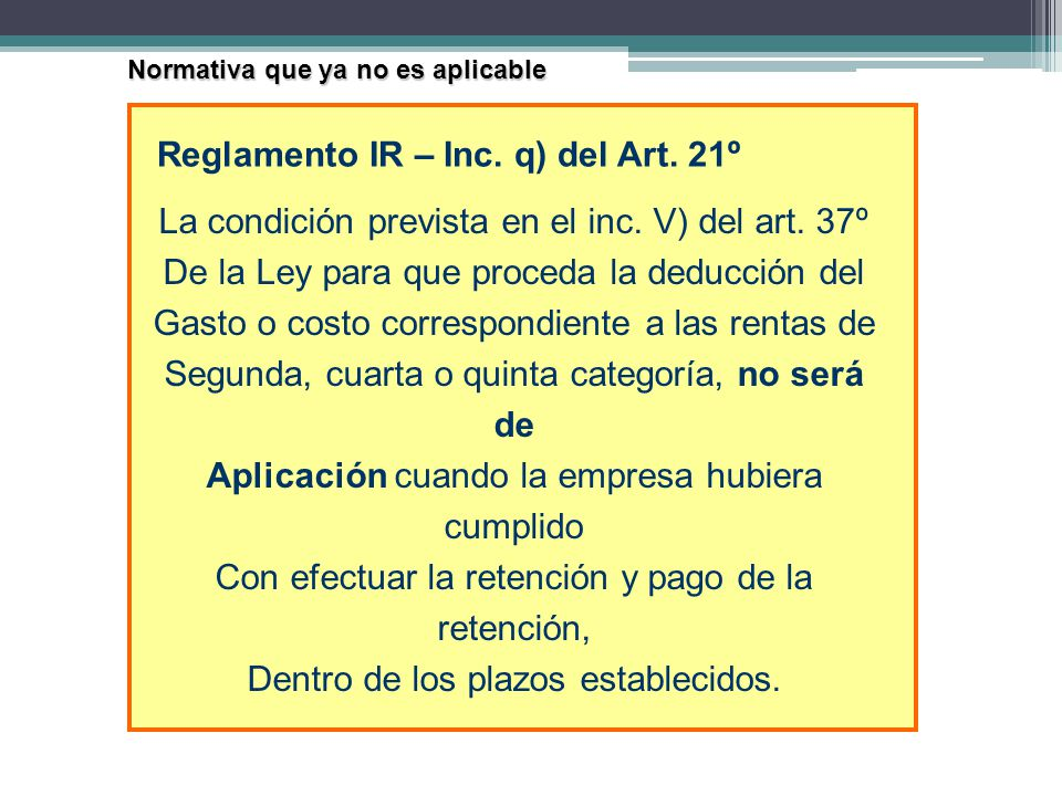Normativa que ya no es aplicable La condición prevista en el inc. V) del art. 37º De la Ley para que proceda la deducción del Gasto o costo correspond