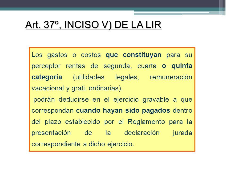 Art. 37º, INCISO V) DE LA LIR Los gastos o costos que constituyan para su perceptor rentas de segunda, cuarta o quinta categoría (utilidades legales,