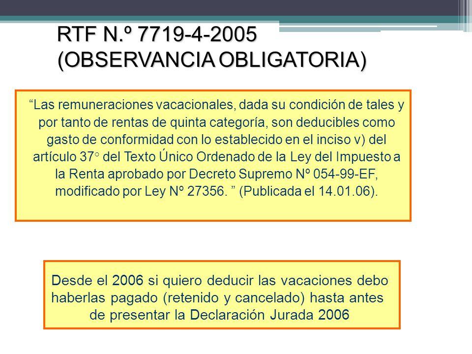 RTF N.º 7719-4-2005 (OBSERVANCIA OBLIGATORIA) RTF N.º 7719-4-2005 (OBSERVANCIA OBLIGATORIA) Las remuneraciones vacacionales, dada su condición de tale