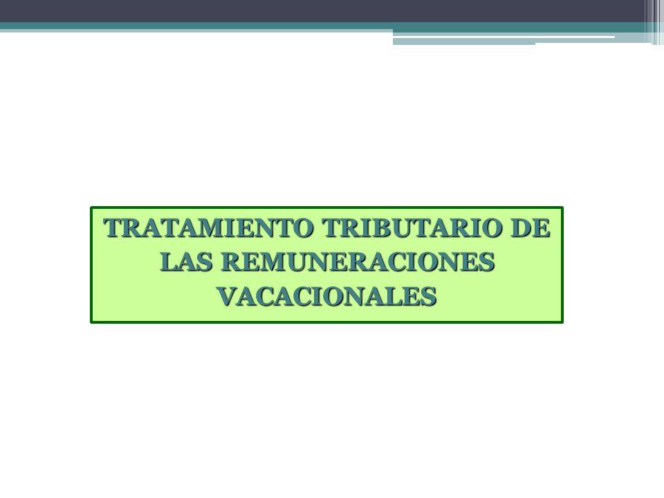 TRATAMIENTO TRIBUTARIO DE LAS REMUNERACIONES VACACIONALES