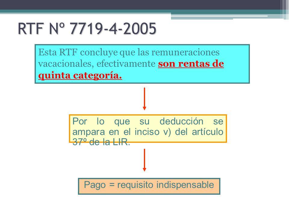 RTF Nº 7719-4-2005 Esta RTF concluye que las remuneraciones vacacionales, efectivamente son rentas de quinta categoría. Por lo que su deducción se amp