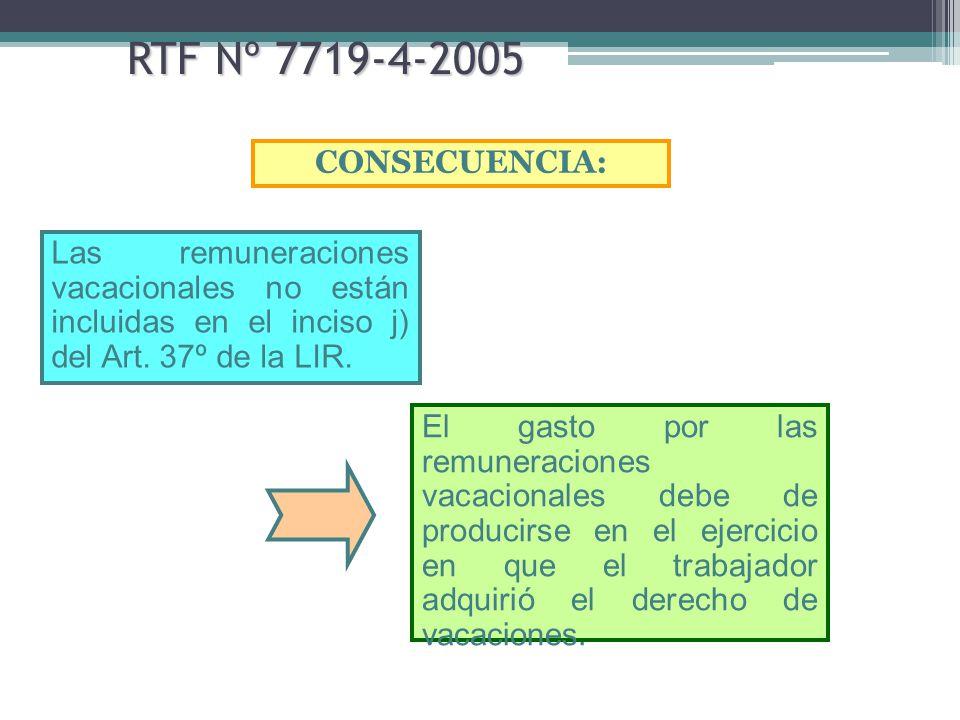 RTF Nº 7719-4-2005 CONSECUENCIA: El gasto por las remuneraciones vacacionales debe de producirse en el ejercicio en que el trabajador adquirió el dere