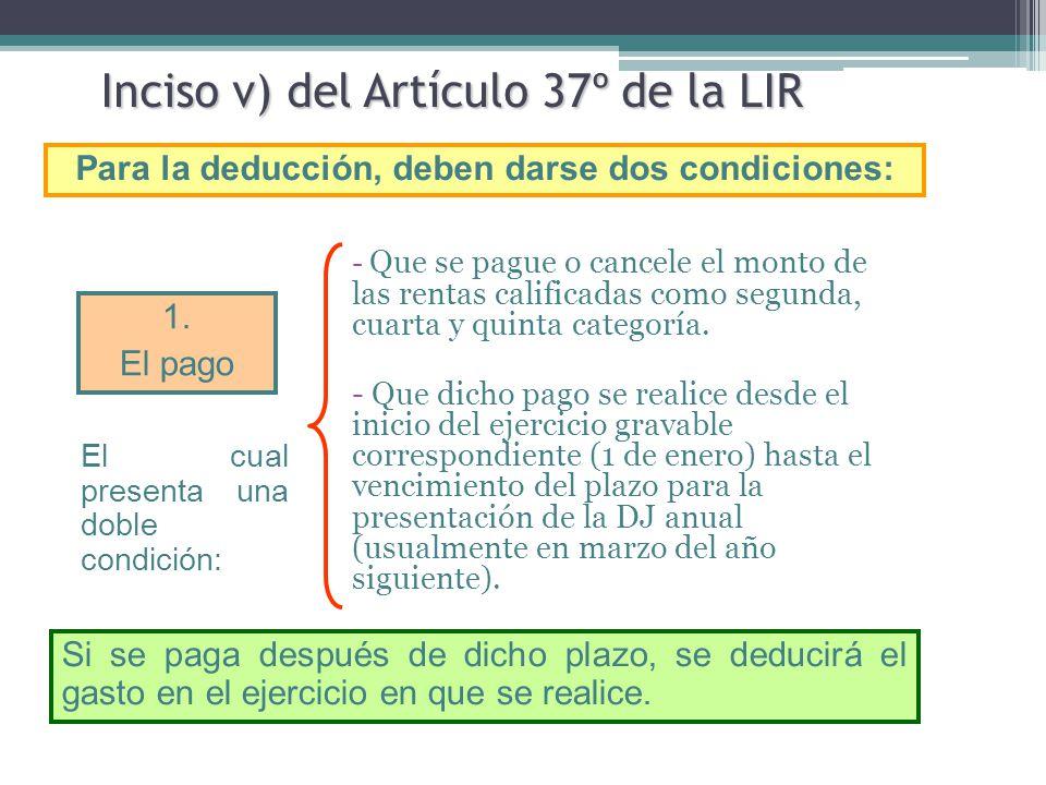 Inciso v) del Artículo 37º de la LIR - Que se pague o cancele el monto de las rentas calificadas como segunda, cuarta y quinta categoría. - Que dicho