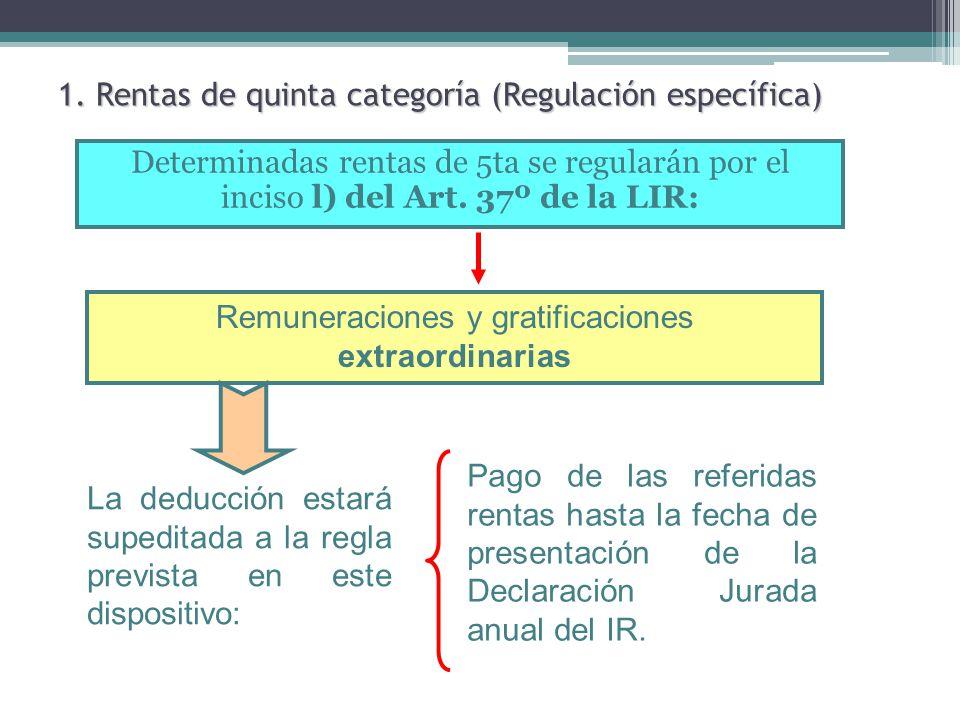 1. Rentas de quinta categoría (Regulación específica) Determinadas rentas de 5ta se regularán por el inciso l) del Art. 37º de la LIR: Remuneraciones