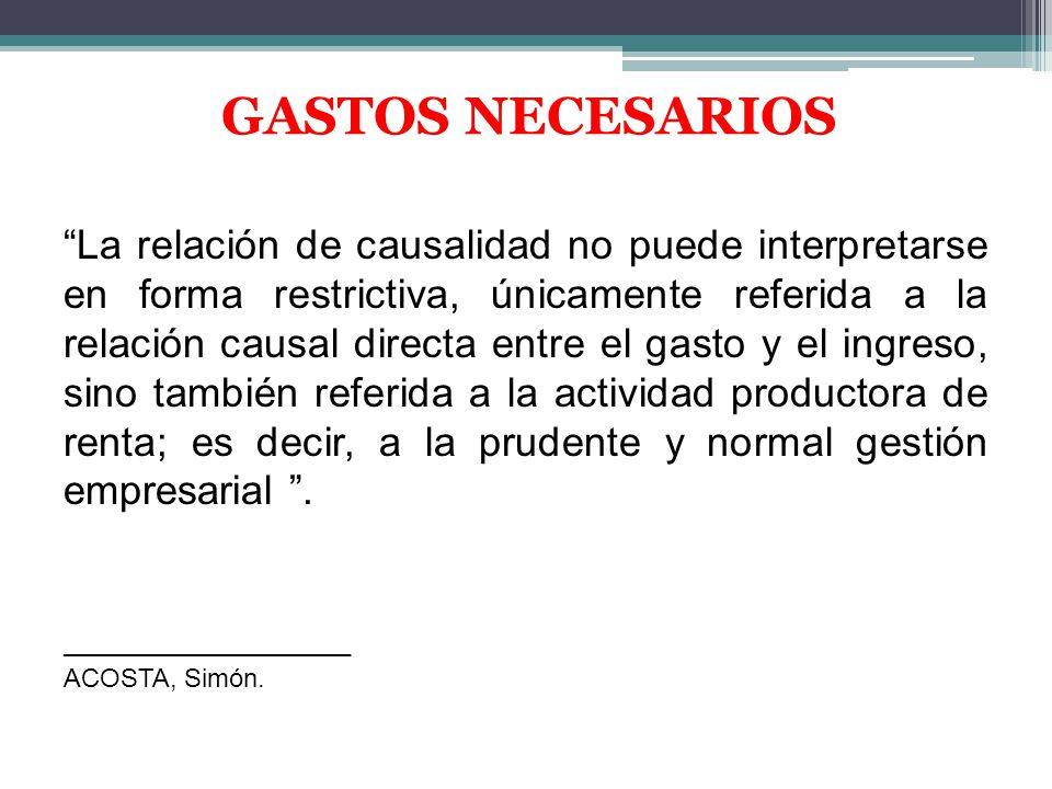 GASTOS NECESARIOS La relación de causalidad no puede interpretarse en forma restrictiva, únicamente referida a la relación causal directa entre el gas