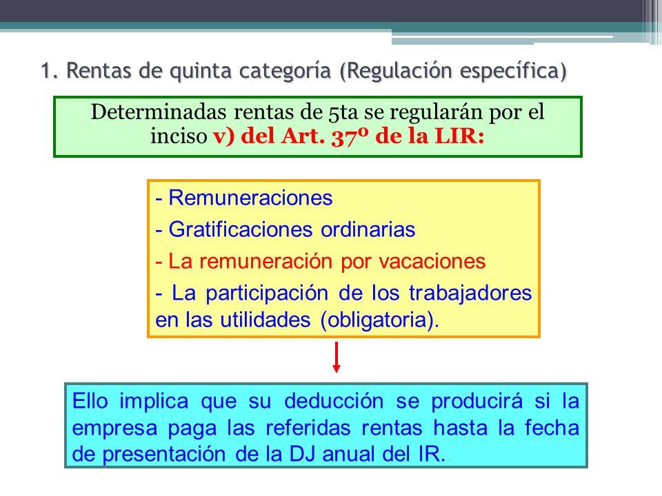 1. Rentas de quinta categoría (Regulación específica) Determinadas rentas de 5ta se regularán por el inciso v) del Art. 37º de la LIR: - Remuneracione