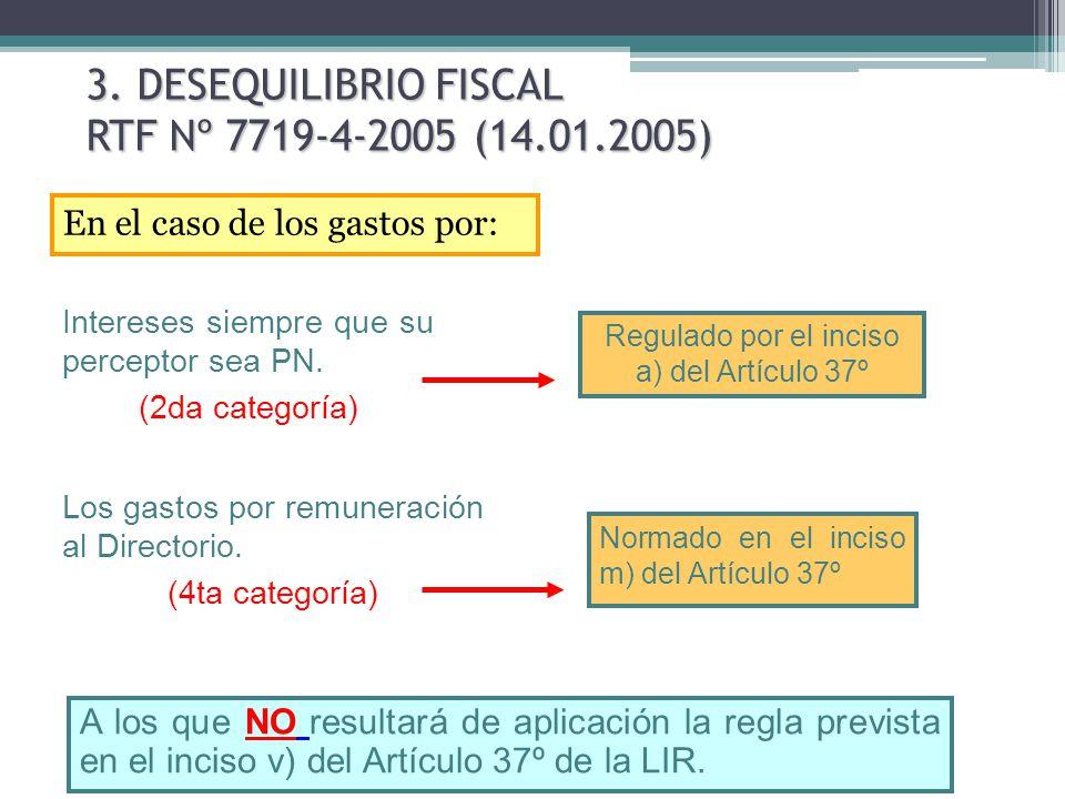 3. DESEQUILIBRIO FISCAL RTF Nº 7719-4-2005 (14.01.2005) En el caso de los gastos por: A los que NO resultará de aplicación la regla prevista en el inc