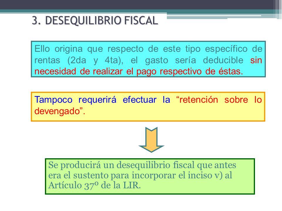 3. DESEQUILIBRIO FISCAL Se producirá un desequilibrio fiscal que antes era el sustento para incorporar el inciso v) al Artículo 37º de la LIR. Ello or