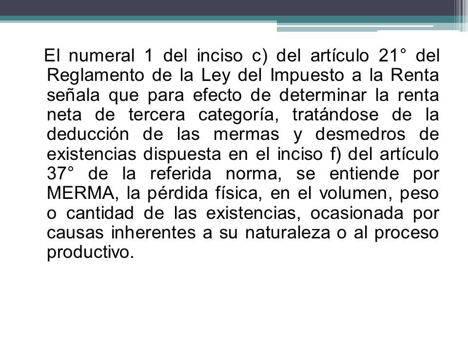 El numeral 1 del inciso c) del artículo 21° del Reglamento de la Ley del Impuesto a la Renta señala que para efecto de determinar la renta neta de ter