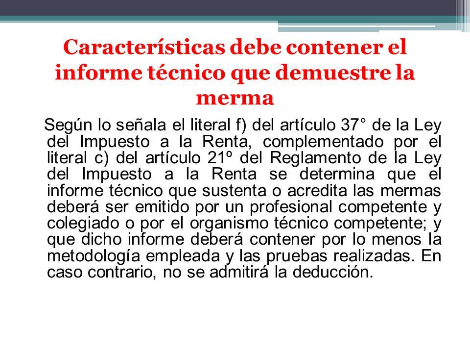 Según lo señala el literal f) del artículo 37° de la Ley del Impuesto a la Renta, complementado por el literal c) del artículo 21º del Reglamento de l