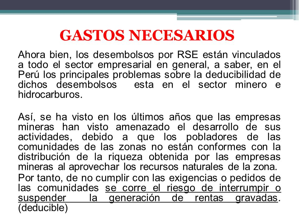 GASTOS NECESARIOS Ahora bien, los desembolsos por RSE están vinculados a todo el sector empresarial en general, a saber, en el Perú los principales pr