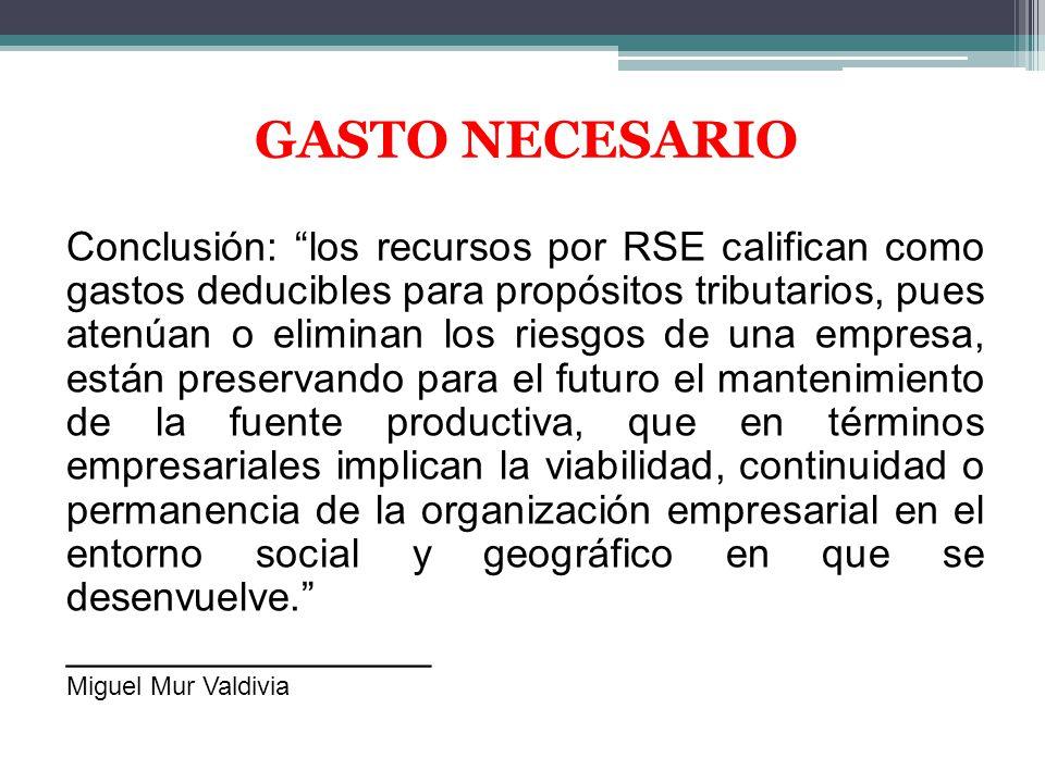 GASTO NECESARIO Conclusión: los recursos por RSE califican como gastos deducibles para propósitos tributarios, pues atenúan o eliminan los riesgos de