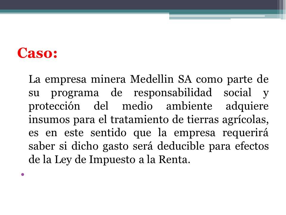 Caso: La empresa minera Medellin SA como parte de su programa de responsabilidad social y protección del medio ambiente adquiere insumos para el trata