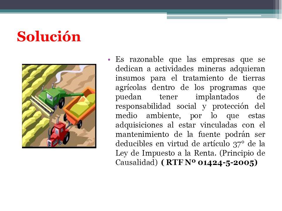 Solución Es razonable que las empresas que se dedican a actividades mineras adquieran insumos para el tratamiento de tierras agrícolas dentro de los p