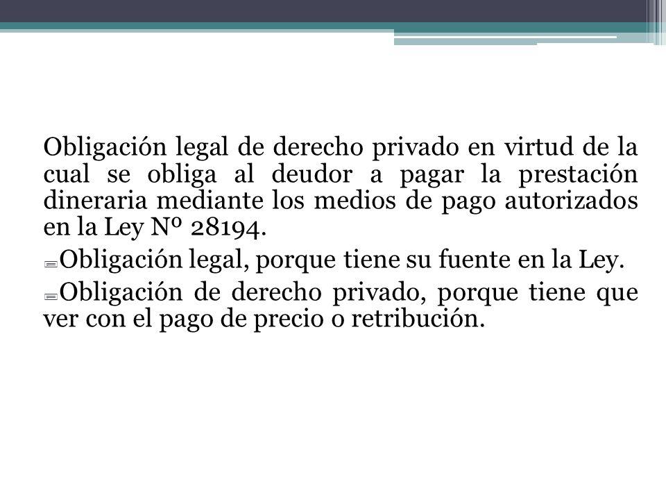 Obligación legal de derecho privado en virtud de la cual se obliga al deudor a pagar la prestación dineraria mediante los medios de pago autorizados e