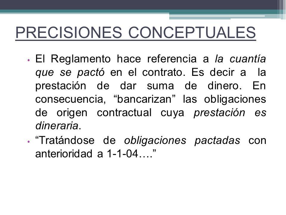 El Reglamento hace referencia a la cuantía que se pactó en el contrato. Es decir a la prestación de dar suma de dinero. En consecuencia, bancarizan la
