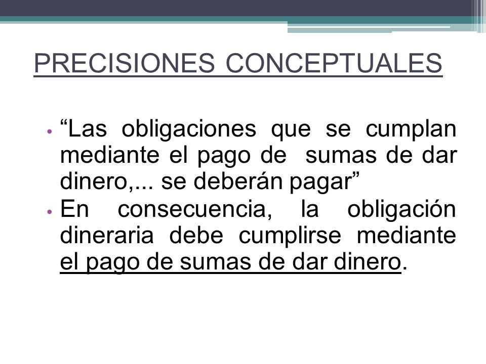 Las obligaciones que se cumplan mediante el pago de sumas de dar dinero,... se deberán pagar En consecuencia, la obligación dineraria debe cumplirse m