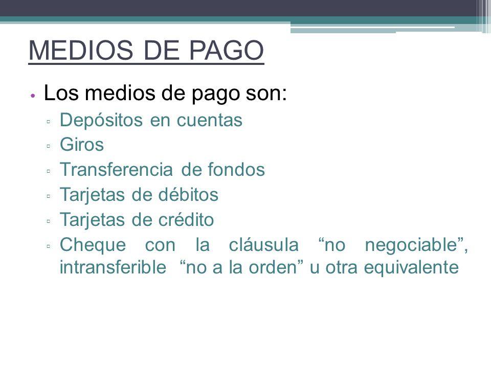 Los medios de pago son: Depósitos en cuentas Giros Transferencia de fondos Tarjetas de débitos Tarjetas de crédito Cheque con la cláusula no negociabl
