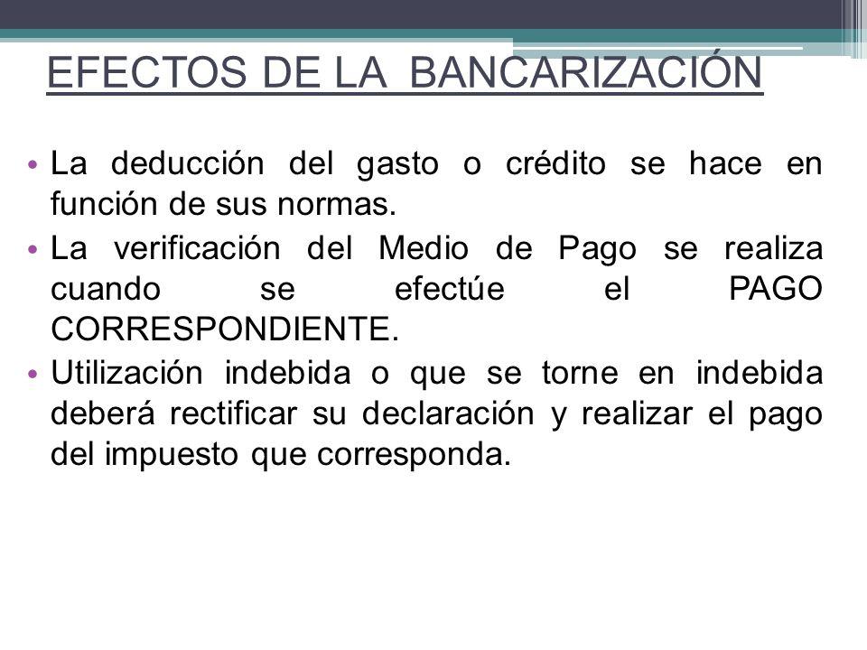 La deducción del gasto o crédito se hace en función de sus normas. La verificación del Medio de Pago se realiza cuando se efectúe el PAGO CORRESPONDIE