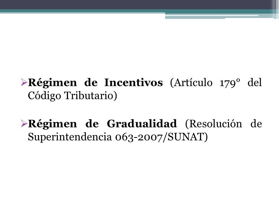 Régimen de Incentivos (Artículo 179° del Código Tributario) Régimen de Gradualidad (Resolución de Superintendencia 063-2007/SUNAT)