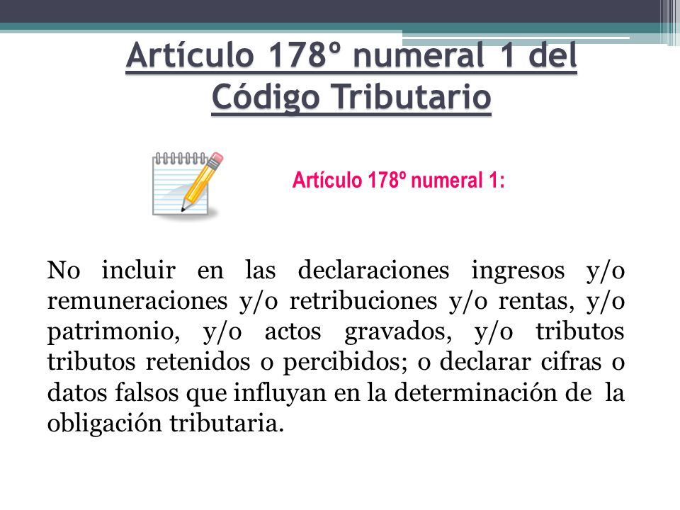 Artículo 178º numeral 1 del Código Tributario No incluir en las declaraciones ingresos y/o remuneraciones y/o retribuciones y/o rentas, y/o patrimonio