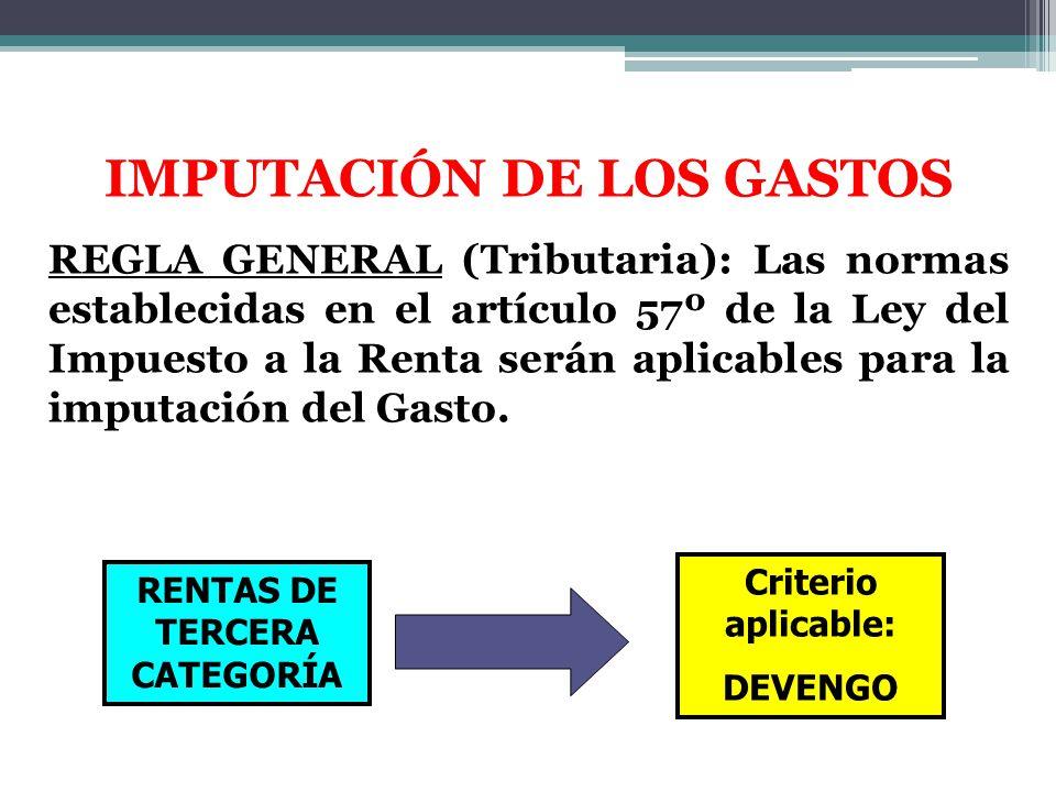 IMPUTACIÓN DE LOS GASTOS REGLA GENERAL (Tributaria): Las normas establecidas en el artículo 57º de la Ley del Impuesto a la Renta serán aplicables par