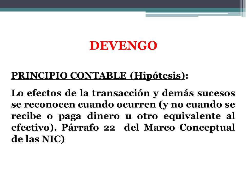 PRINCIPIO CONTABLE (Hipótesis): Lo efectos de la transacción y demás sucesos se reconocen cuando ocurren (y no cuando se recibe o paga dinero u otro e
