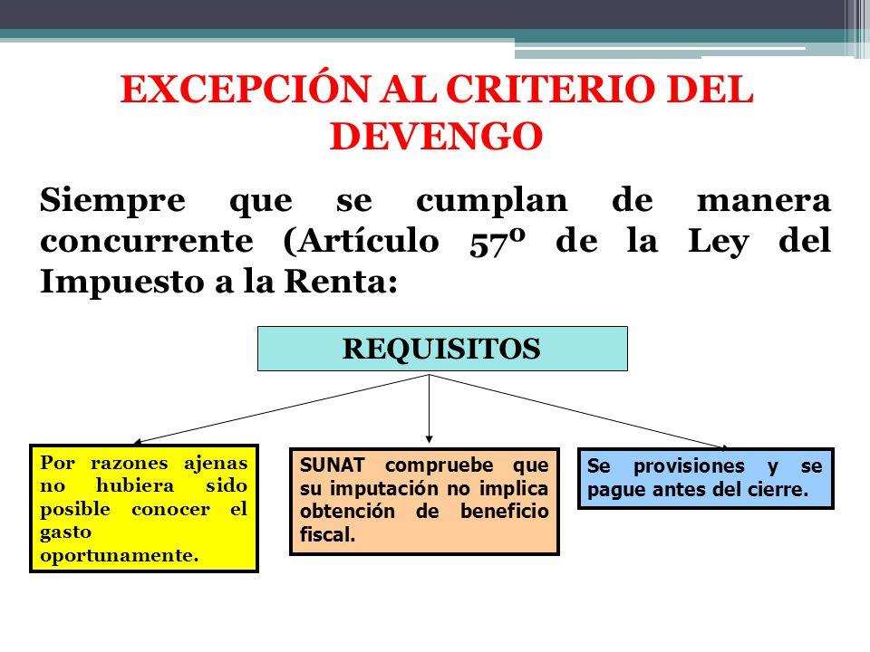 EXCEPCIÓN AL CRITERIO DEL DEVENGO Siempre que se cumplan de manera concurrente (Artículo 57º de la Ley del Impuesto a la Renta: REQUISITOS Por razones