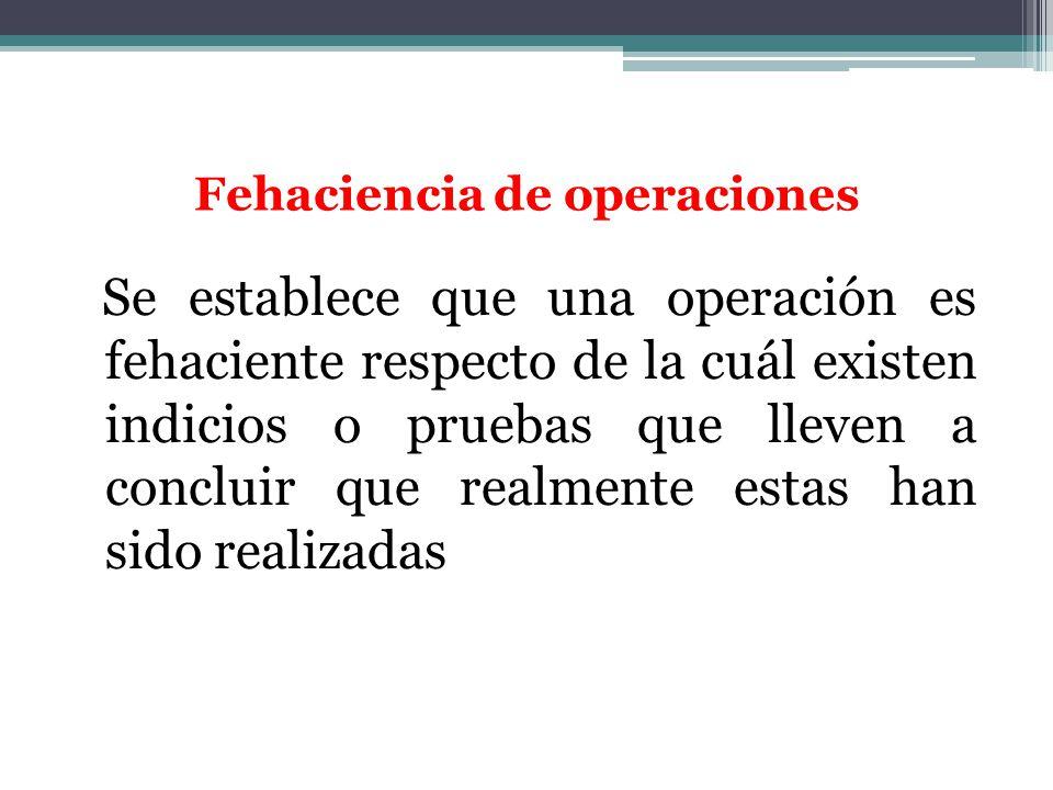 Fehaciencia de operaciones Se establece que una operación es fehaciente respecto de la cuál existen indicios o pruebas que lleven a concluir que realm