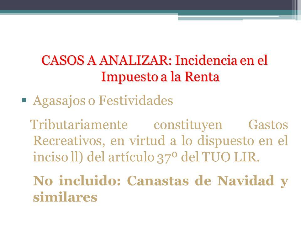 CASOS A ANALIZAR: Incidencia en el Impuesto a la Renta Agasajos o Festividades Tributariamente constituyen Gastos Recreativos, en virtud a lo dispuest