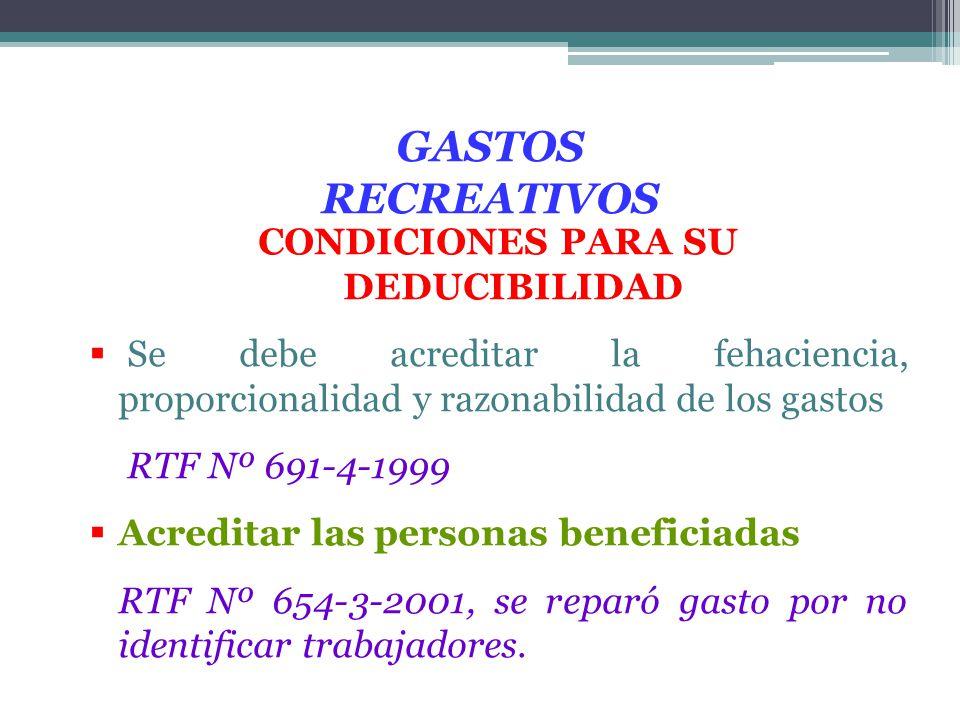 GASTOS RECREATIVOS CONDICIONES PARA SU DEDUCIBILIDAD Se debe acreditar la fehaciencia, proporcionalidad y razonabilidad de los gastos RTF Nº 691-4-199