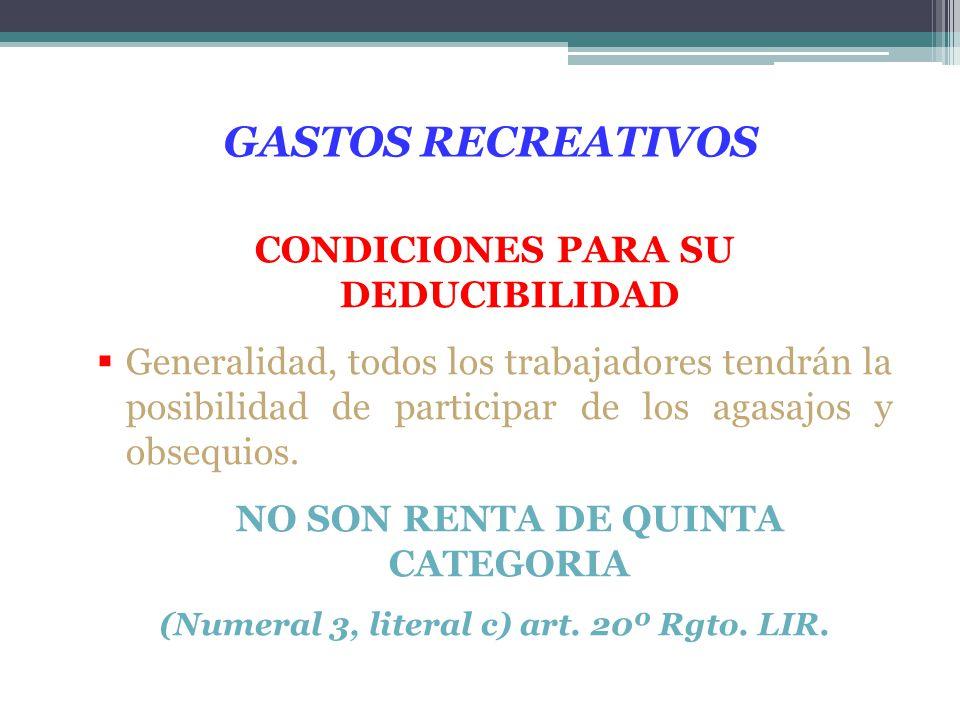 GASTOS RECREATIVOS CONDICIONES PARA SU DEDUCIBILIDAD Generalidad, todos los trabajadores tendrán la posibilidad de participar de los agasajos y obsequ