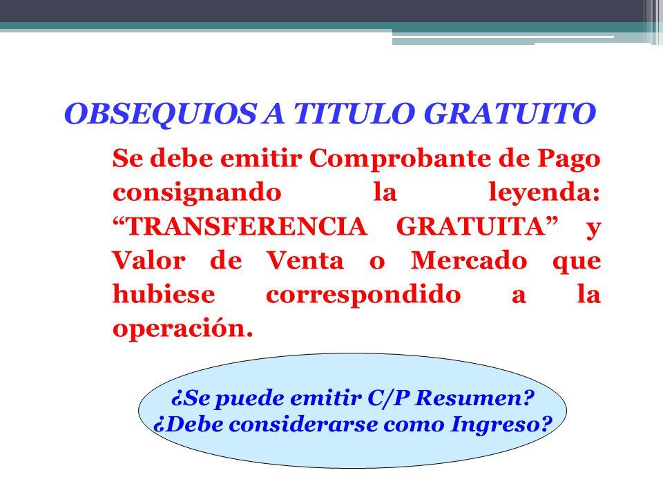 Se debe emitir Comprobante de Pago consignando la leyenda: TRANSFERENCIA GRATUITA y Valor de Venta o Mercado que hubiese correspondido a la operación.
