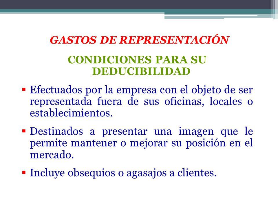 GASTOS DE REPRESENTACIÓN CONDICIONES PARA SU DEDUCIBILIDAD Efectuados por la empresa con el objeto de ser representada fuera de sus oficinas, locales