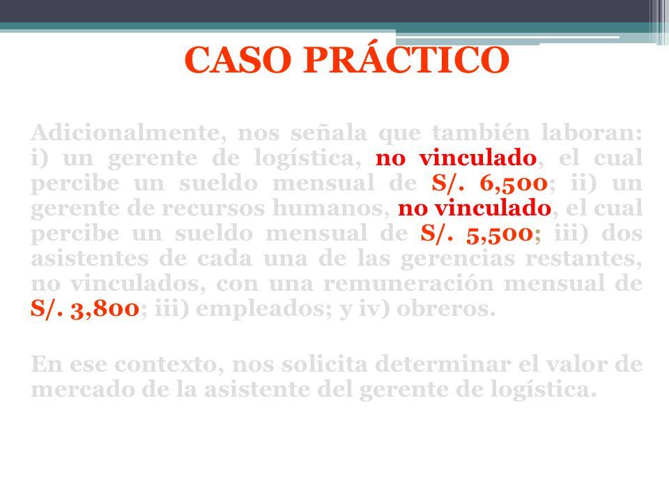 Adicionalmente, nos señala que también laboran: i) un gerente de logística, no vinculado, el cual percibe un sueldo mensual de S/. 6,500; ii) un geren