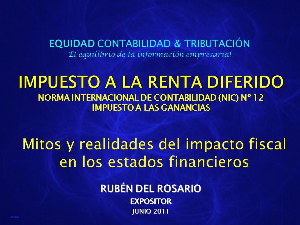 OBJETIVOS NORMATIVOS Consecuencias futuras EXPECTATIVA DE MAYORES (MENORES) PAGOS POR IR QUE RESULTAN DE VALORES CONTABLES QUE DIFIEREN DE LOS TRIBUTARIOS 12 IMPUESTO A LA RENTA DIFERIDOEQUIDAD CONTABILIDAD & TRIBUTACIÓN
