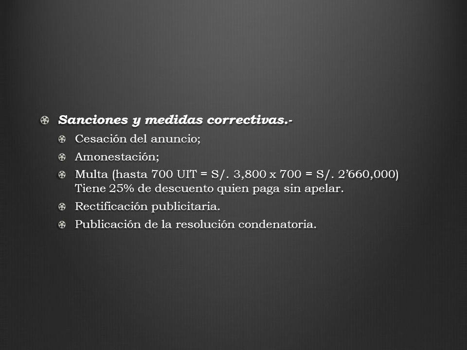 Sanciones y medidas correctivas.- Cesación del anuncio; Amonestación; Multa (hasta 700 UIT = S/. 3,800 x 700 = S/. 2660,000) Tiene 25% de descuento qu