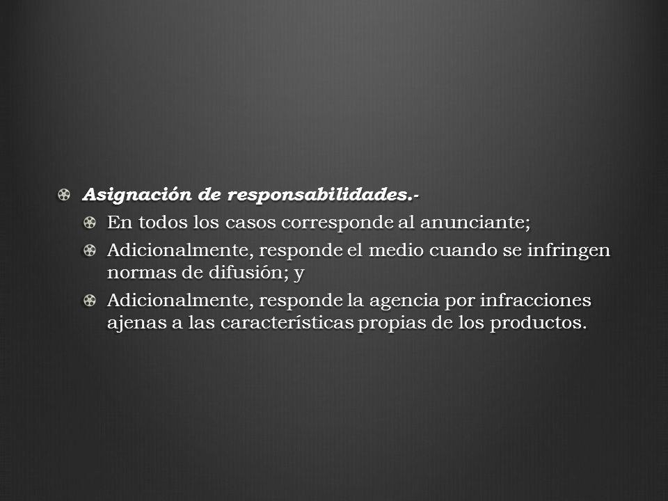 Asignación de responsabilidades.- En todos los casos corresponde al anunciante; Adicionalmente, responde el medio cuando se infringen normas de difusi
