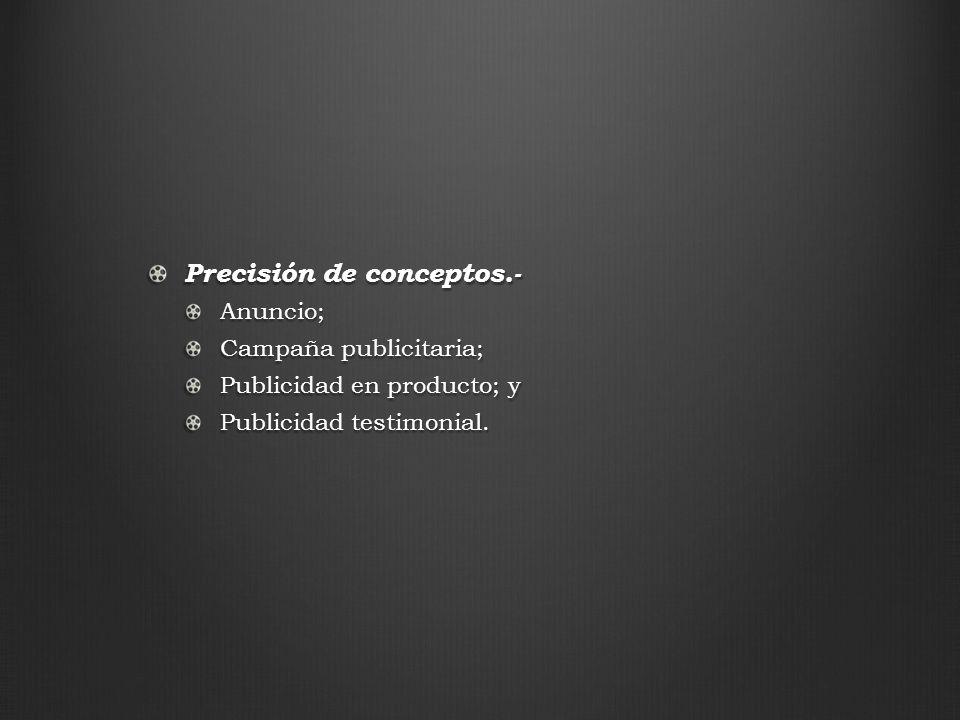 Precisión de conceptos.- Anuncio; Campaña publicitaria; Publicidad en producto; y Publicidad testimonial.