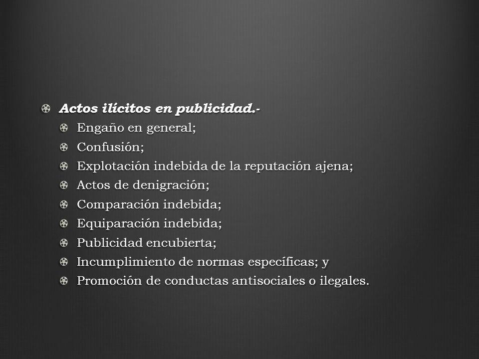 Actos ilícitos en publicidad.- Engaño en general; Confusión; Explotación indebida de la reputación ajena; Actos de denigración; Comparación indebida;