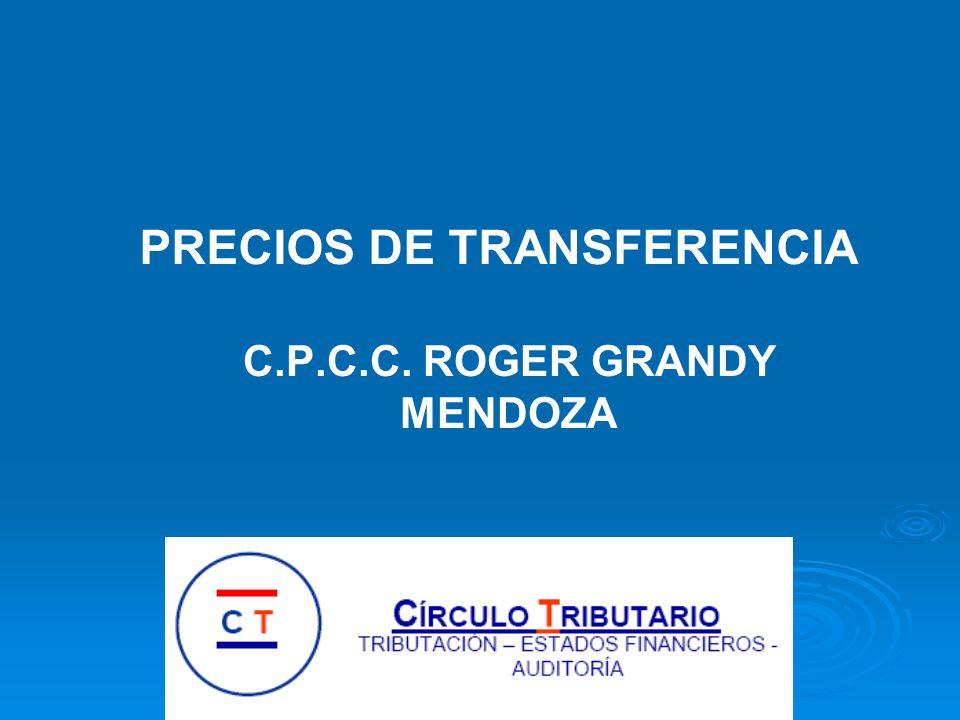 PRECIOS DE TRANSFERENCIA C.P.C.C. ROGER GRANDY MENDOZA